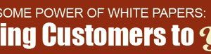 The Awesome Power of White Papers: Bringing Customers to You