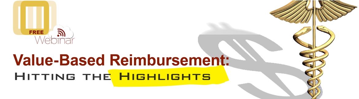 Value-Based Reimbursement: HITTING THE HIGHTLIGHTS