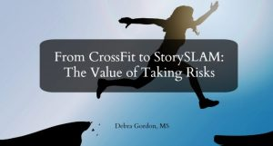 From CrossFit to StorySLAM: The Value of Taking Risks