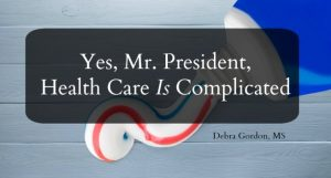 Yes, Mr. President, Health Care Is Complicated