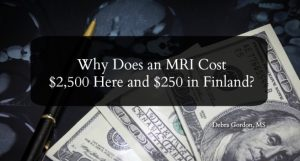 Why Does an MRI Cost $2,500 Here and $250 in Finland?